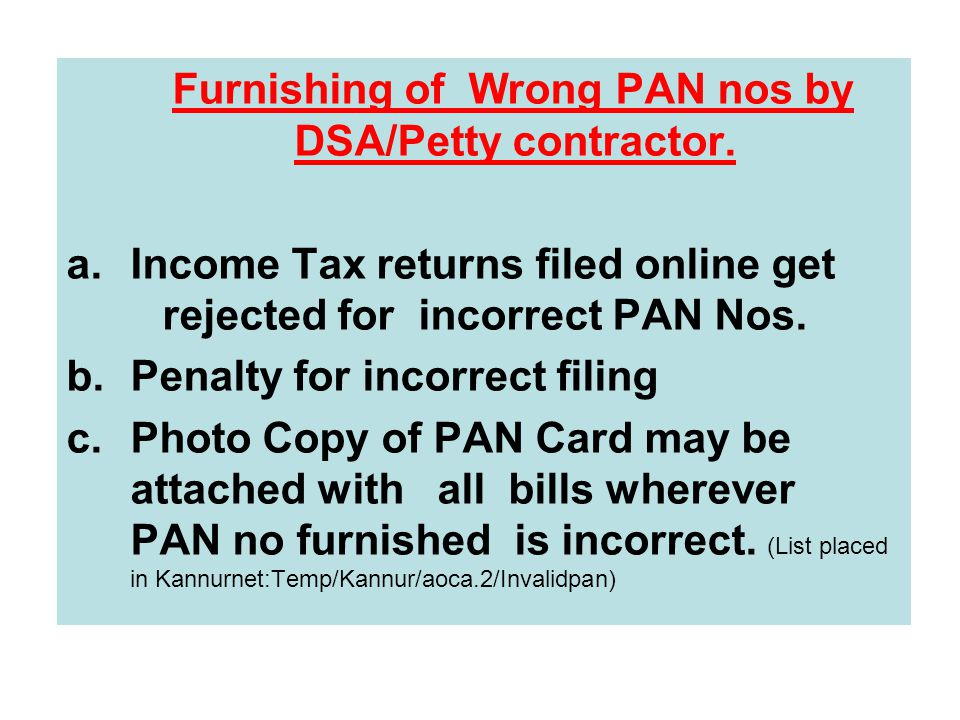 Furnishing of Wrong PAN nos by DSA/Petty contractor.