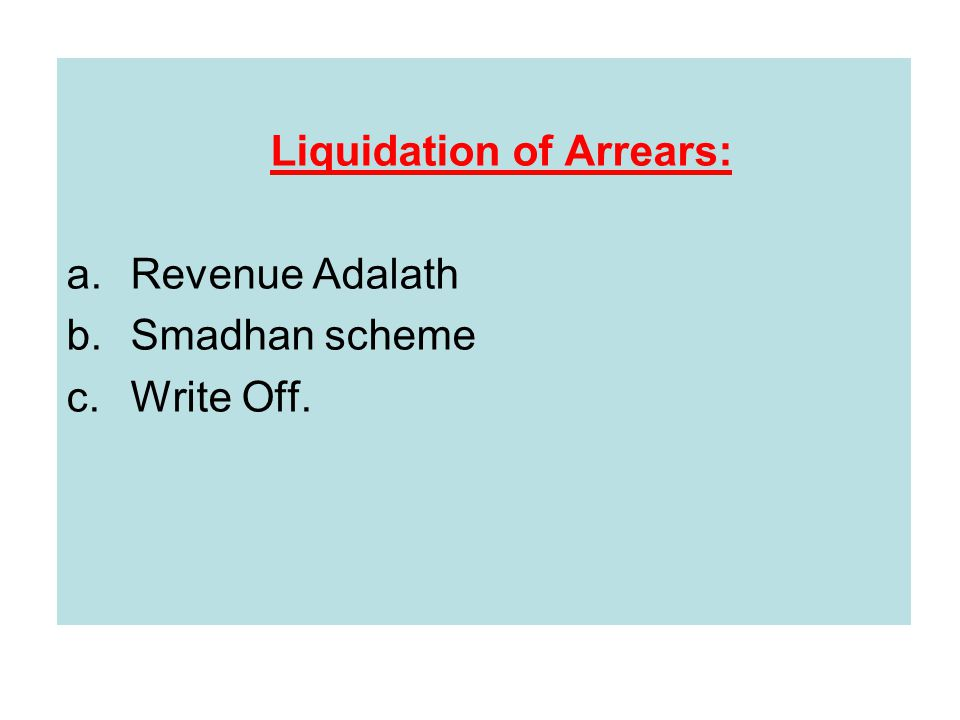 Liquidation of Arrears: a.Revenue Adalath b.Smadhan scheme c.Write Off.