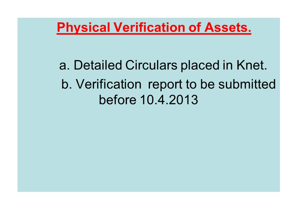 Physical Verification of Assets. a. Detailed Circulars placed in Knet.