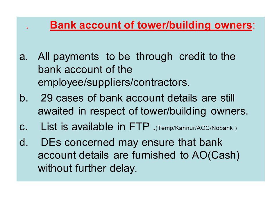 Bank account of tower/building owners: a.All payments to be through credit to the bank account of the employee/suppliers/contractors.