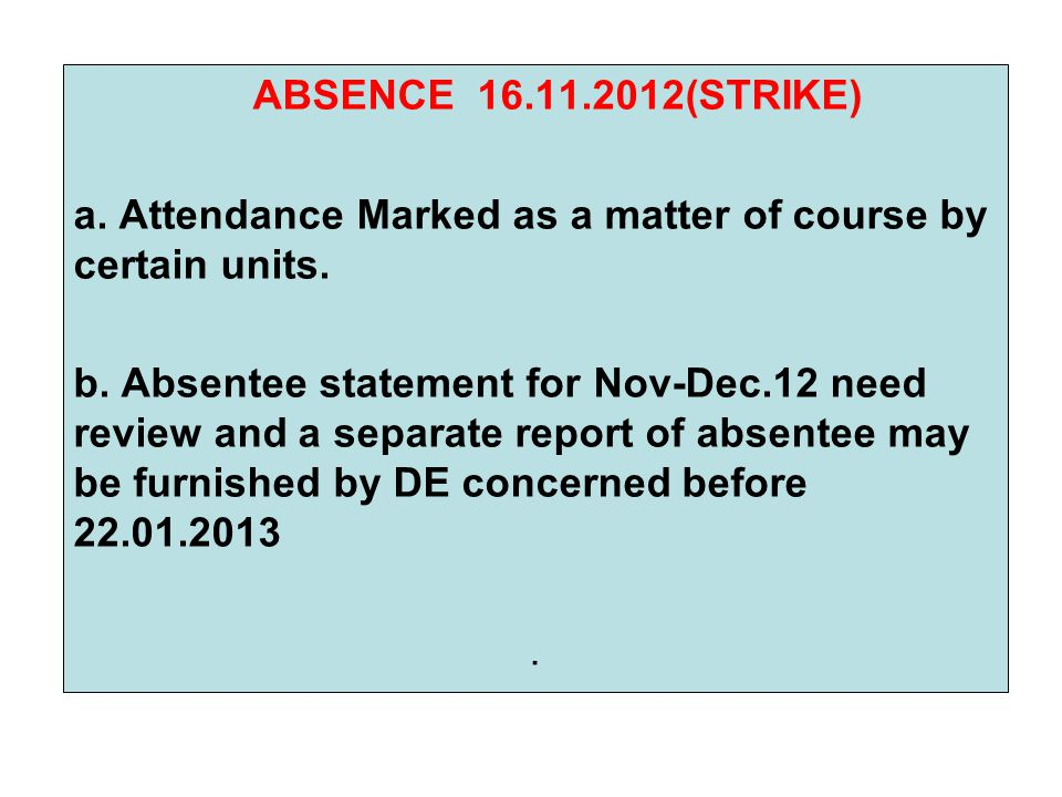 ABSENCE 16.11.2012(STRIKE) a. Attendance Marked as a matter of course by certain units.