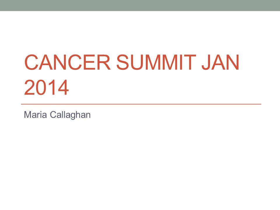 CANCER SUMMIT JAN 2014 Maria Callaghan