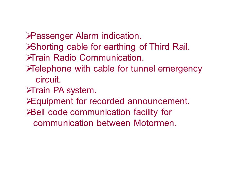  Passenger Alarm indication.  Shorting cable for earthing of Third Rail.