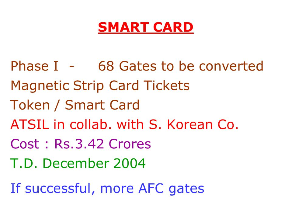 SMART CARD Phase I-68 Gates to be converted Magnetic Strip Card Tickets Token / Smart Card ATSIL in collab.