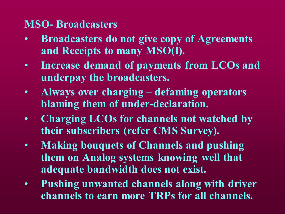7. Raising of Dummy Operators MSOs play all four roles- a) MSOs; b) Pay channel distributors; c) Partners with Broadcasters and d) LCOs 9. LCOs are no
