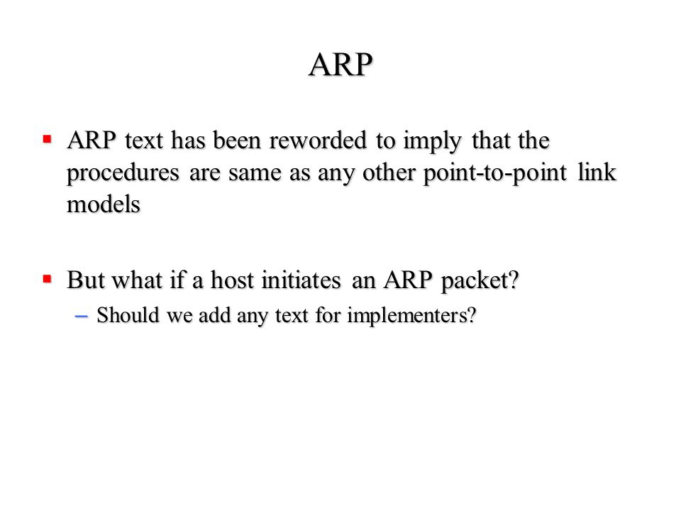 ARP  ARP text has been reworded to imply that the procedures are same as any other point-to-point link models  But what if a host initiates an ARP packet.