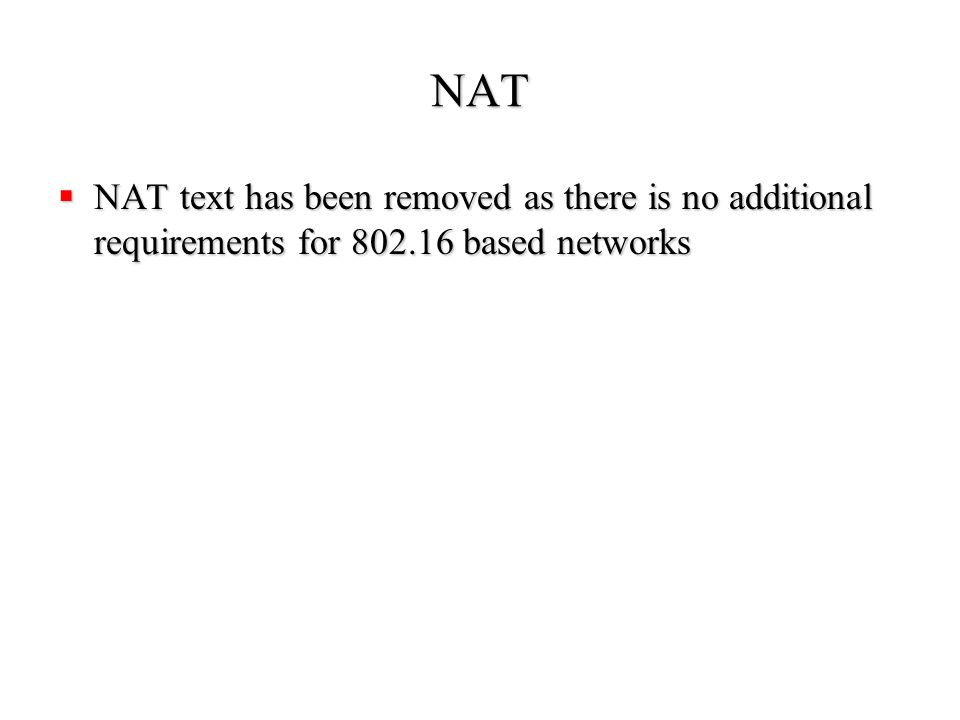 NAT  NAT text has been removed as there is no additional requirements for 802.16 based networks