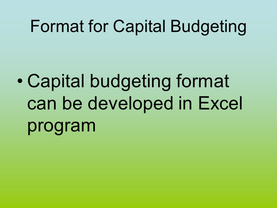Format for Capital Budgeting Capital budgeting format can be developed in Excel program