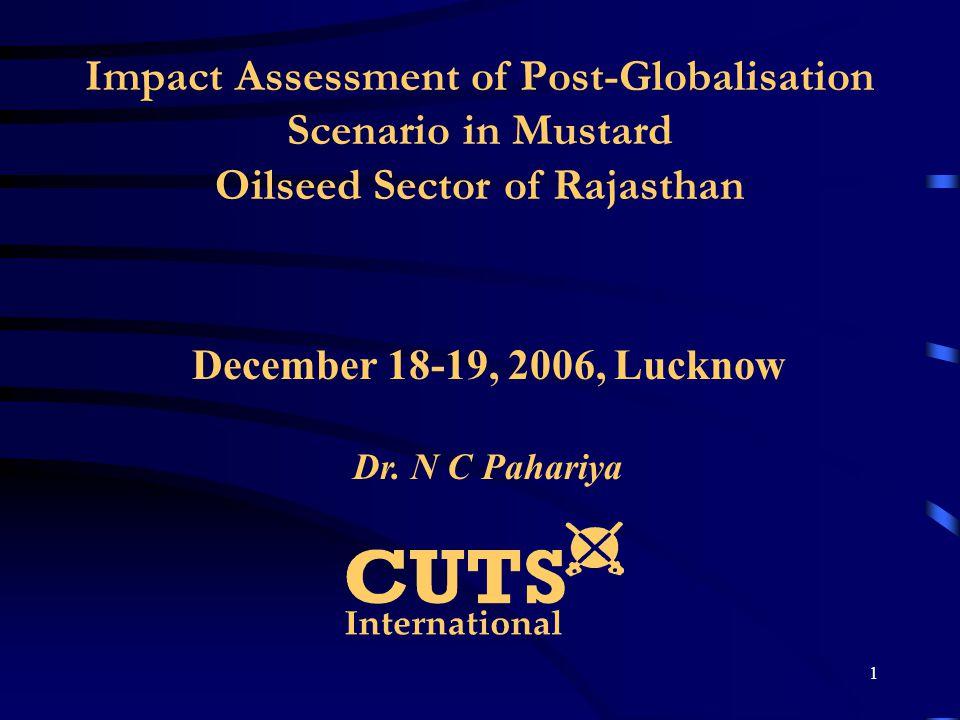 1 Impact Assessment of Post-Globalisation Scenario in Mustard Oilseed Sector of Rajasthan December 18-19, 2006, Lucknow Dr. N C Pahariya