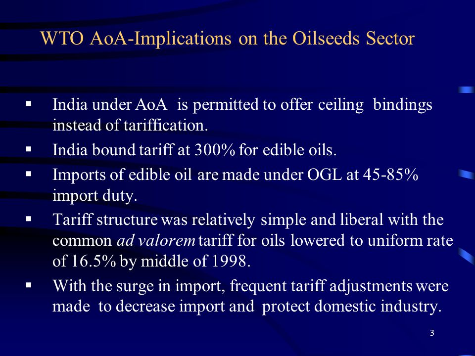 3 WTO AoA-Implications on the Oilseeds Sector  India under AoA is permitted to offer ceiling bindings instead of tariffication.