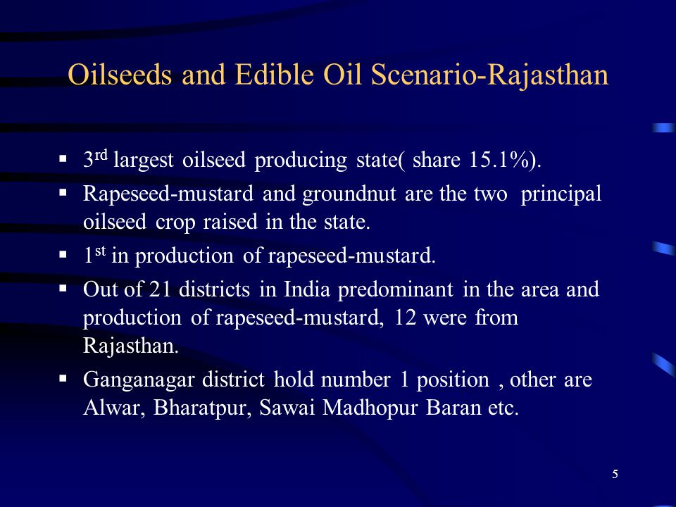 5 Oilseeds and Edible Oil Scenario-Rajasthan  3 rd largest oilseed producing state( share 15.1%).