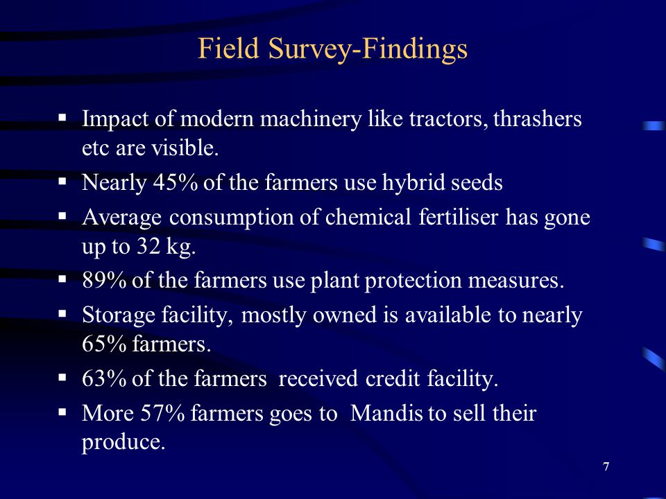 7 Field Survey-Findings  Impact of modern machinery like tractors, thrashers etc are visible.
