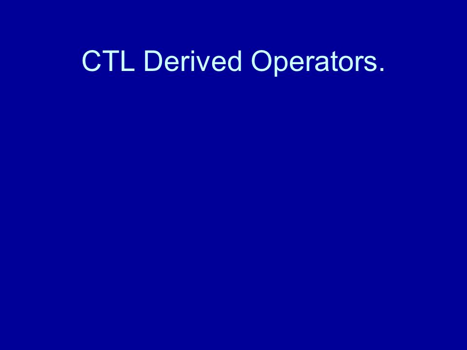 CTL Derived Operators.