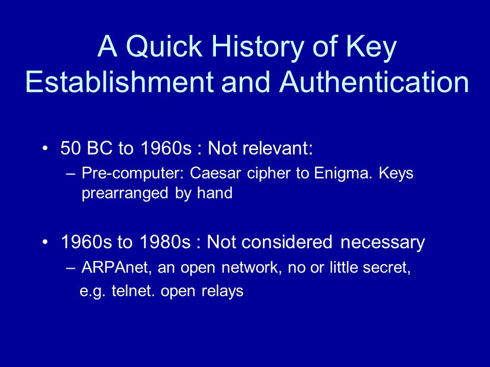 50 BC to 1960s : Not relevant: –Pre-computer: Caesar cipher to Enigma.