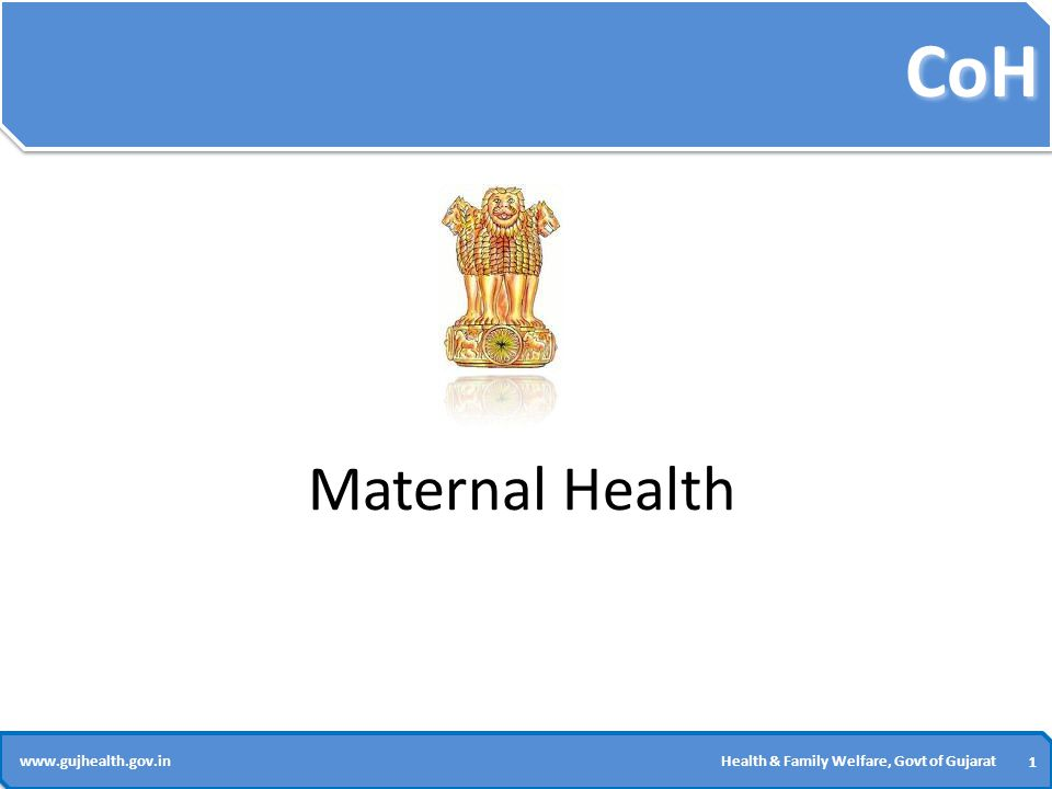CoH 1 1 www.gujhealth.gov.inHealth & Family Welfare, Govt of Gujarat Maternal Health