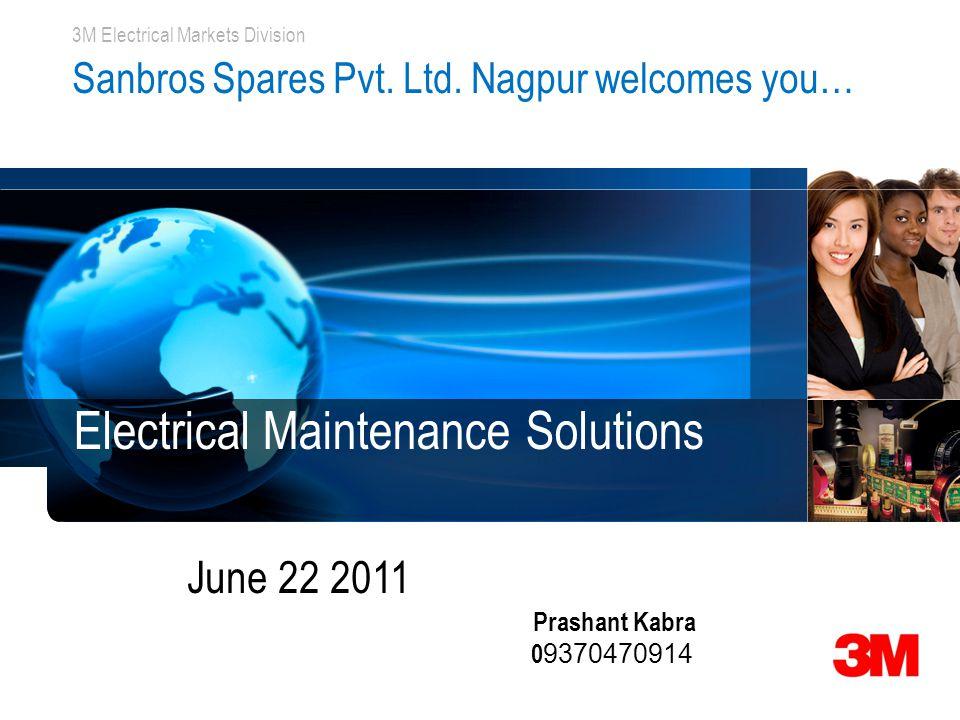 3M Electrical Markets Division Sanbros Spares Pvt. Ltd. Nagpur welcomes you… Electrical Maintenance Solutions June 22 2011 Prashant Kabra 0 9370470914