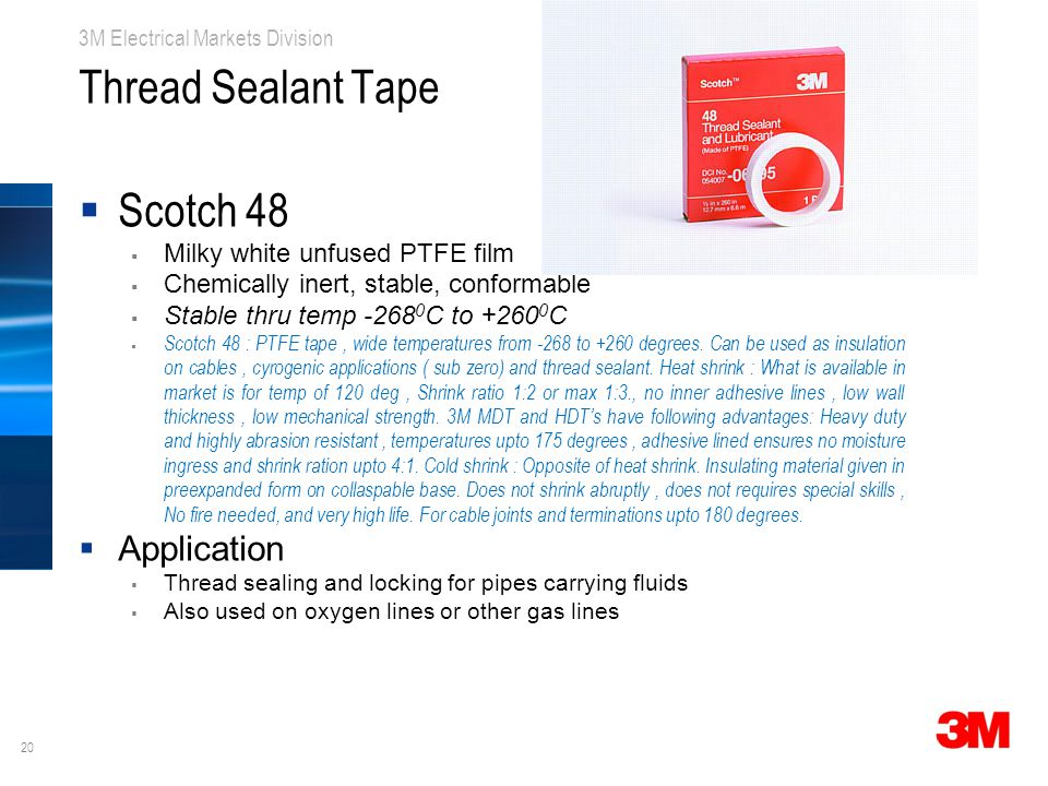 20 3M Electrical Markets Division Thread Sealant Tape  Scotch 48  Milky white unfused PTFE film  Chemically inert, stable, conformable  Stable thr