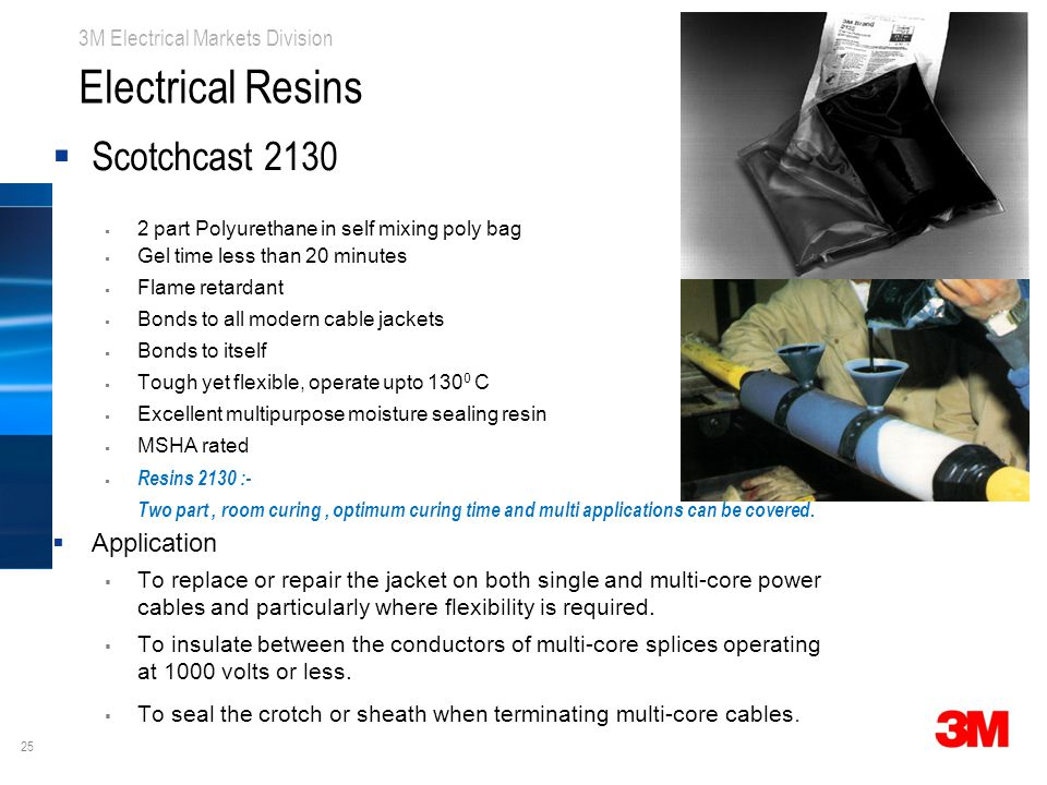 25 3M Electrical Markets Division Electrical Resins  Scotchcast 2130  2 part Polyurethane in self mixing poly bag  Gel time less than 20 minutes 