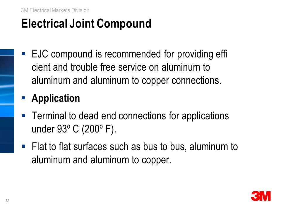 32 3M Electrical Markets Division Electrical Joint Compound  EJC compound is recommended for providing effi cient and trouble free service on aluminu