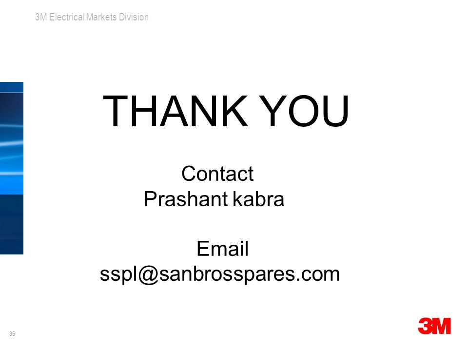 35 3M Electrical Markets Division Electrical Products for Maintenance and Repair THANK YOU Contact Prashant kabra Email sspl@sanbrosspares.com