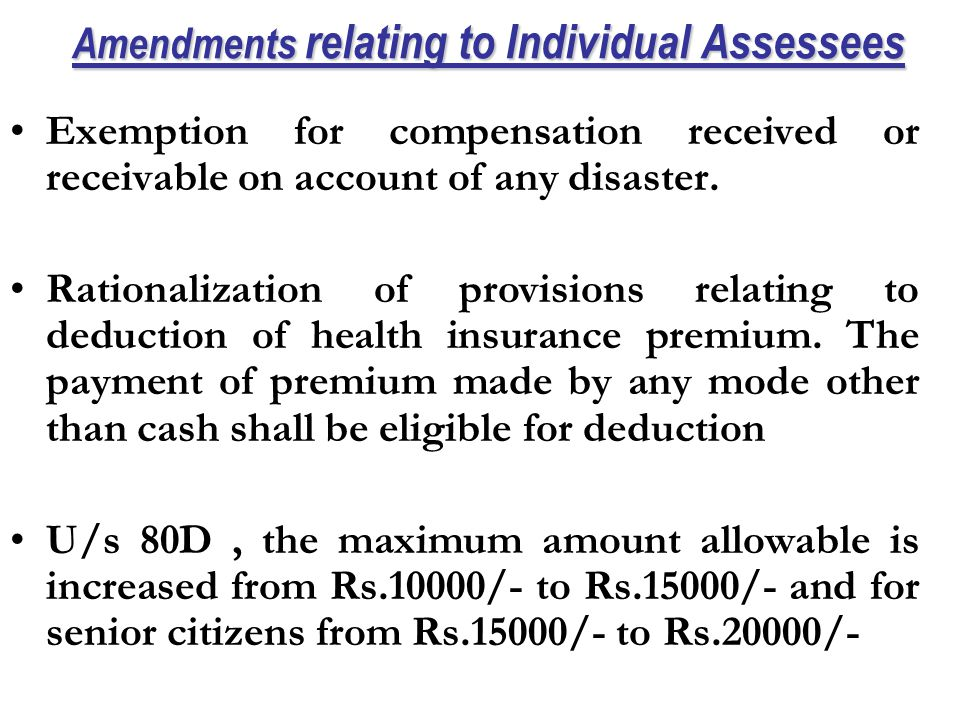 Amendments relating to Individual Assessees Exemption for compensation received or receivable on account of any disaster.