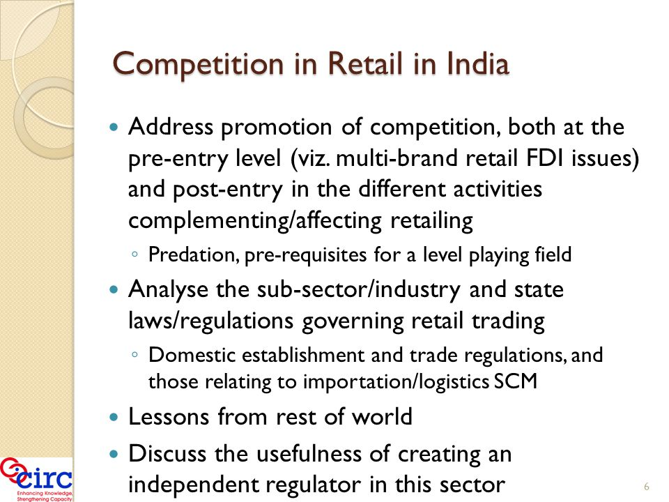 Competition in Retail in India Address promotion of competition, both at the pre-entry level (viz.