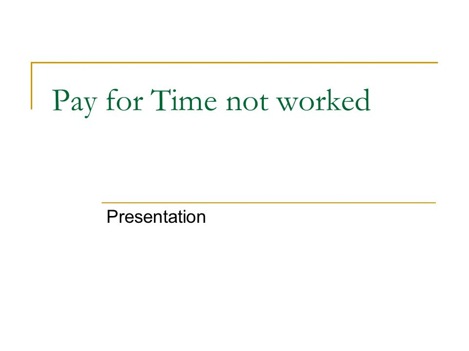 Pay for Time not worked Presentation