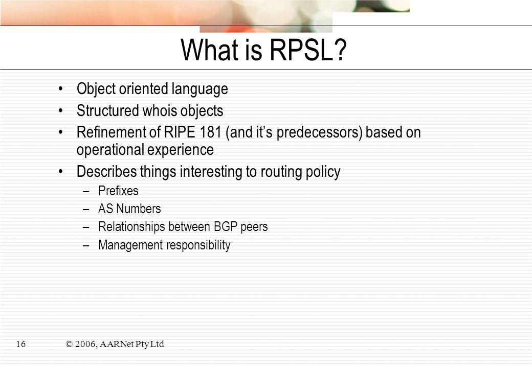 © 2006, AARNet Pty Ltd16 What is RPSL.