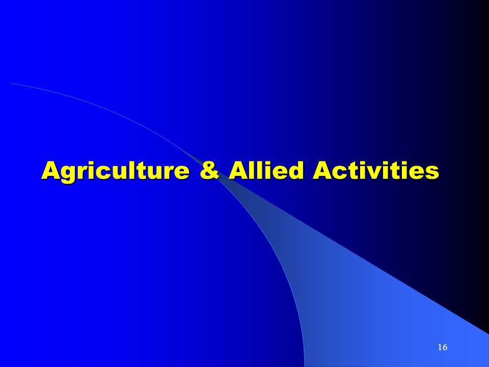 16 Agriculture & Allied Activities