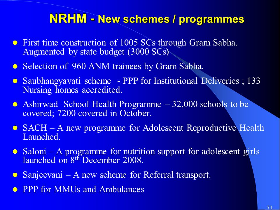 71 NRHM - New schemes / programmes First time construction of 1005 SCs through Gram Sabha.