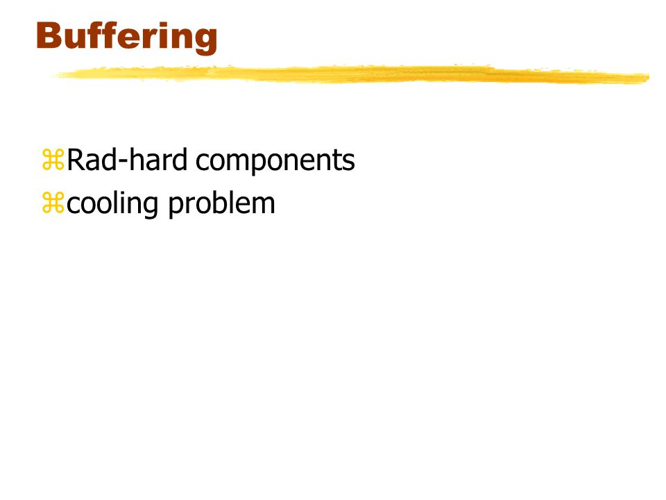 Buffering zRad-hard components zcooling problem