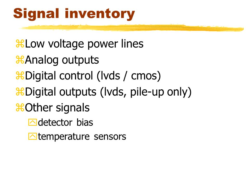 Signal inventory zLow voltage power lines zAnalog outputs zDigital control (lvds / cmos) zDigital outputs (lvds, pile-up only) zOther signals ydetector bias ytemperature sensors