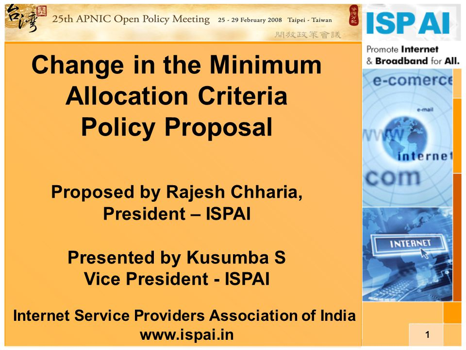 1 Change in the Minimum Allocation Criteria Policy Proposal Proposed by Rajesh Chharia, President – ISPAI Presented by Kusumba S Vice President - ISPA