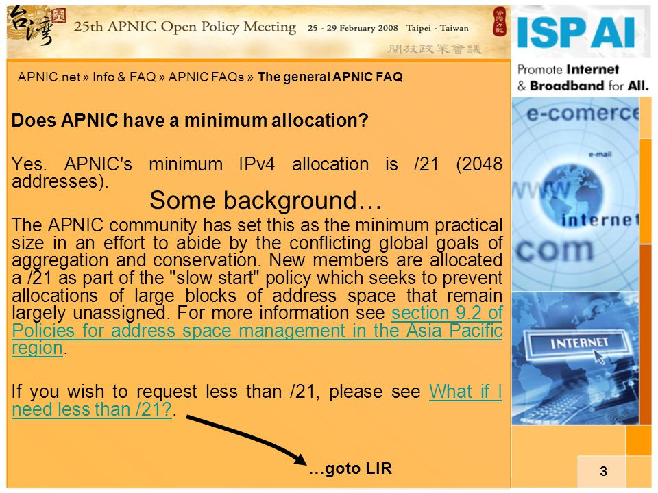 3 Does APNIC have a minimum allocation? Yes. APNIC's minimum IPv4 allocation is /21 (2048 addresses). The APNIC community has set this as the minimum