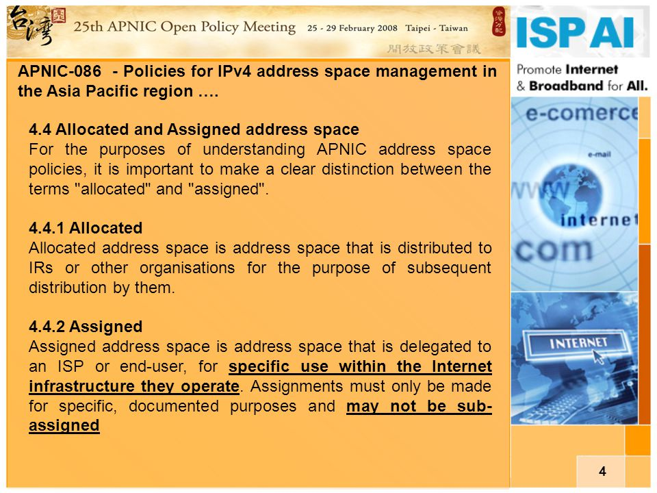 4 4.4 Allocated and Assigned address space For the purposes of understanding APNIC address space policies, it is important to make a clear distinction