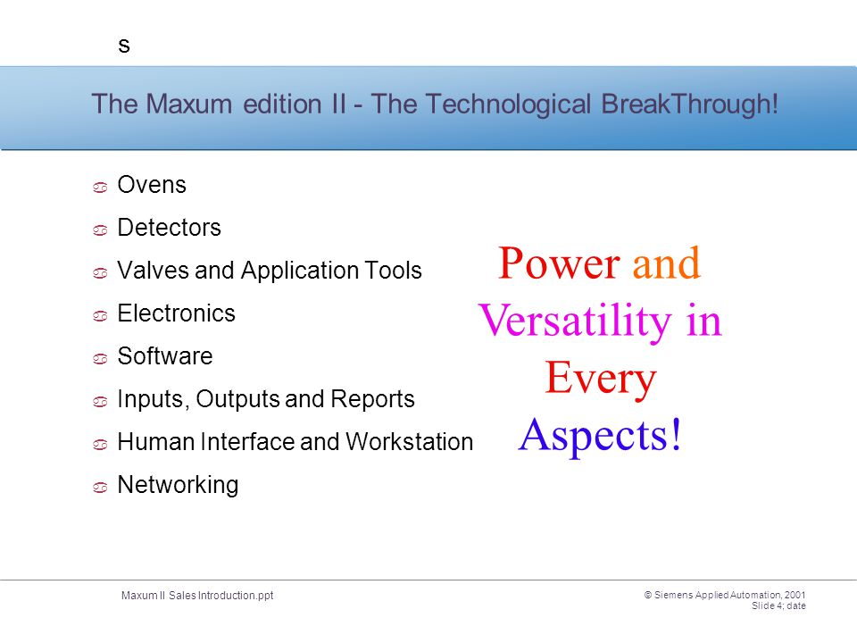 Maxum II Sales Introduction.ppt s © Siemens Applied Automation, 2001 Slide 4; date The Maxum edition II - The Technological BreakThrough!  Ovens  De