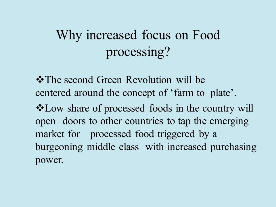 Why increased focus on Food processing.