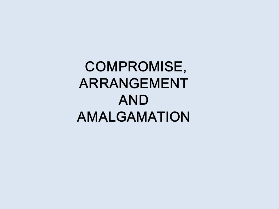 COMPROMISE, ARRANGEMENT AND AMALGAMATION