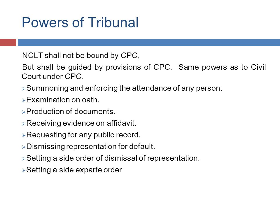 Powers of Tribunal NCLT shall not be bound by CPC, But shall be guided by provisions of CPC.