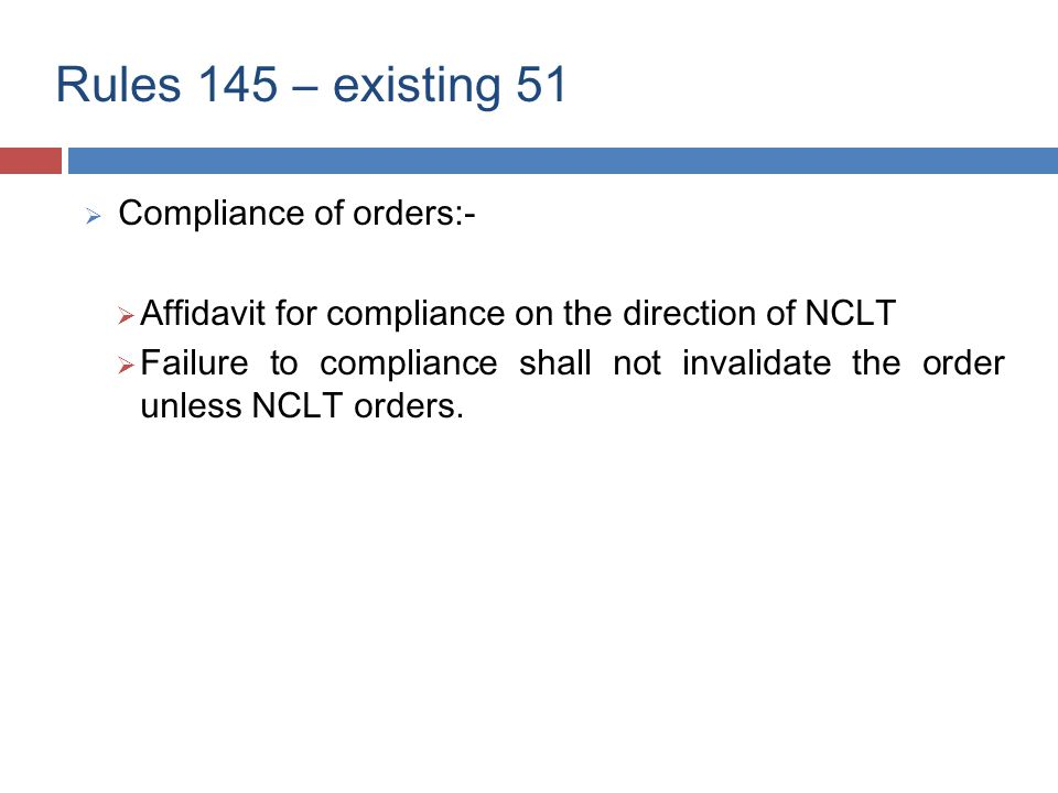 Rules 145 – existing 51  Compliance of orders:-  Affidavit for compliance on the direction of NCLT  Failure to compliance shall not invalidate the order unless NCLT orders.