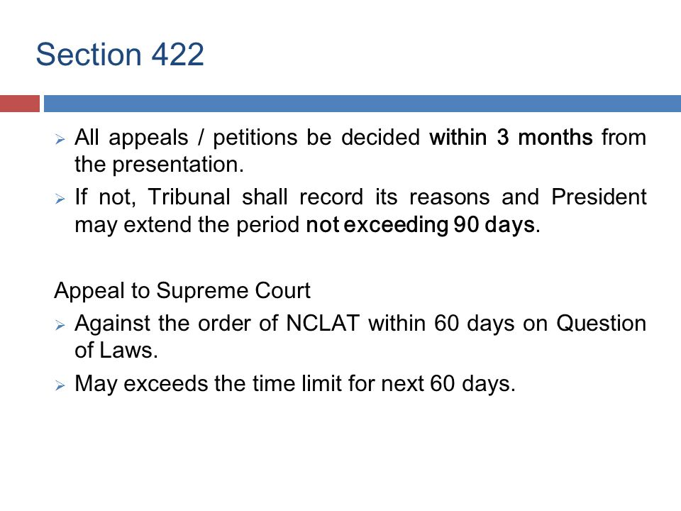 Section 422  All appeals / petitions be decided within 3 months from the presentation.