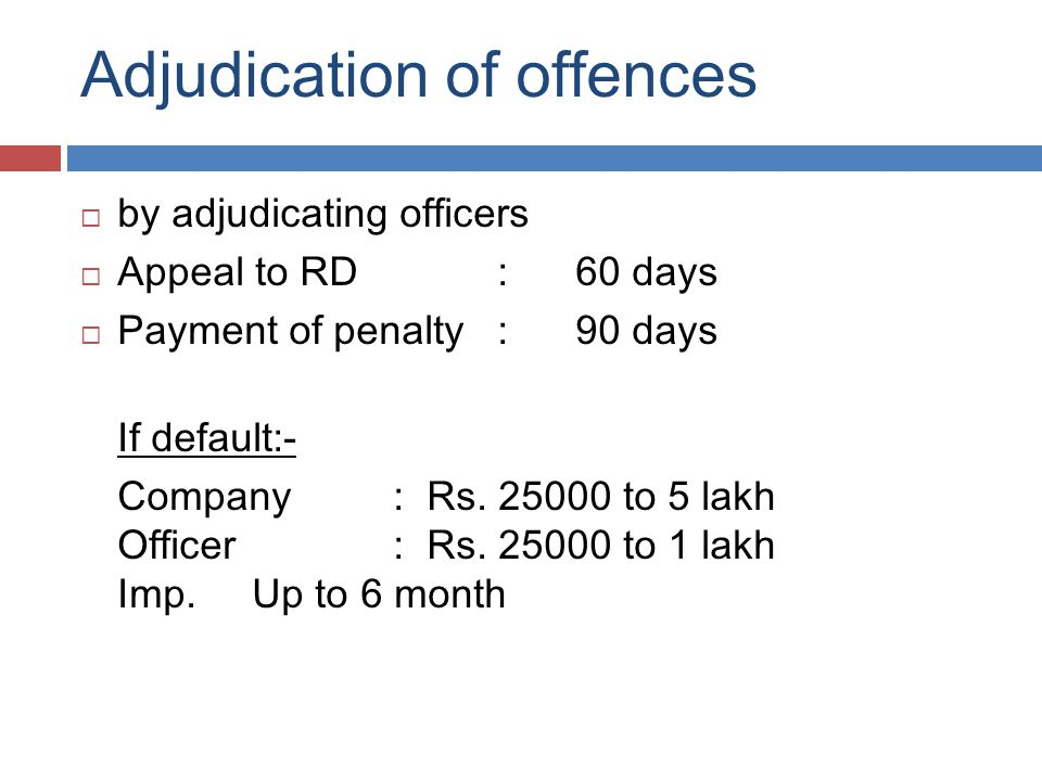 Adjudication of offences  by adjudicating officers  Appeal to RD : 60 days  Payment of penalty: 90 days If default:- Company: Rs.