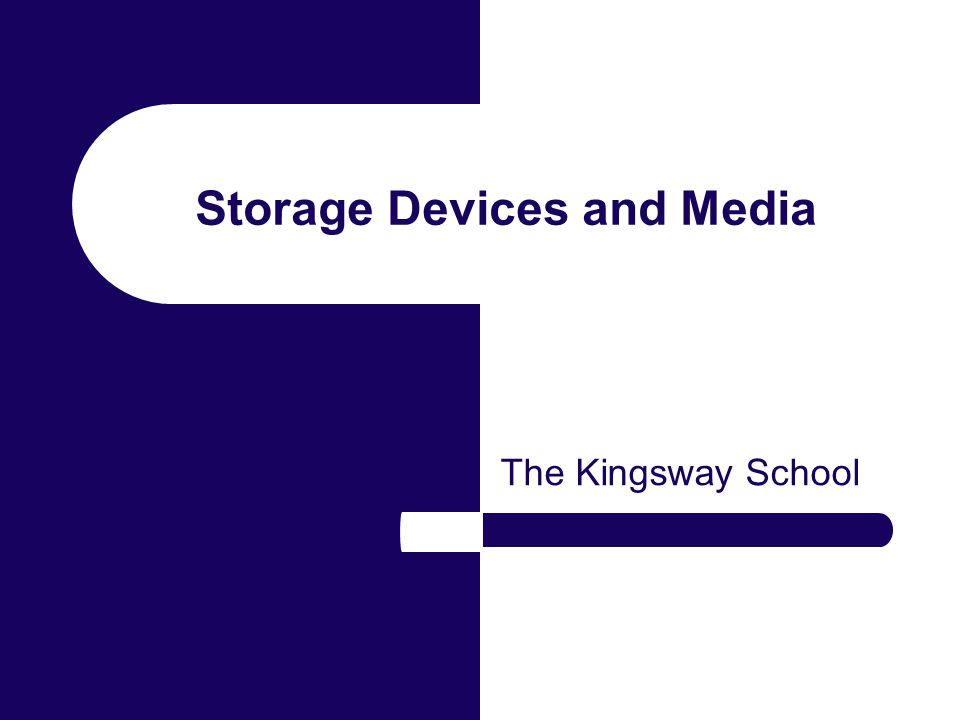 Storage Devices and Media The Kingsway School