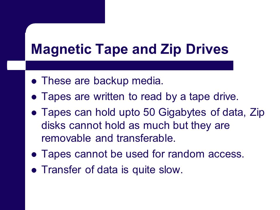 Magnetic Tape and Zip Drives These are backup media.