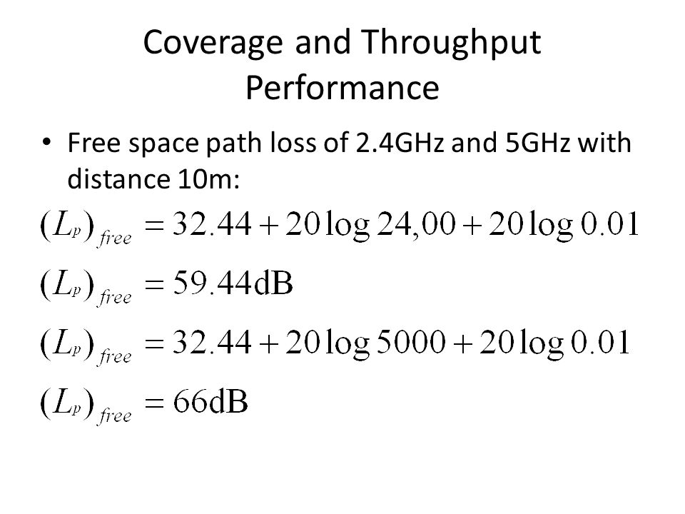 Coverage and Throughput Performance Free space path loss of 2.4GHz and 5GHz with distance 10m: