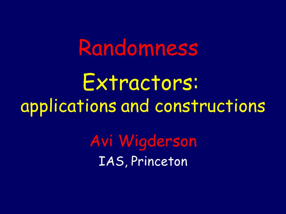 Extractors: original motivation Unbiased, independent Probabilistic algorithms Cryptography Game Theory Applications: Analyzed on perfect randomness biased, dependent Reality: Sources of imperfect randomness Stock market fluctuations Sun spots Radioactive decay Extractor Theory