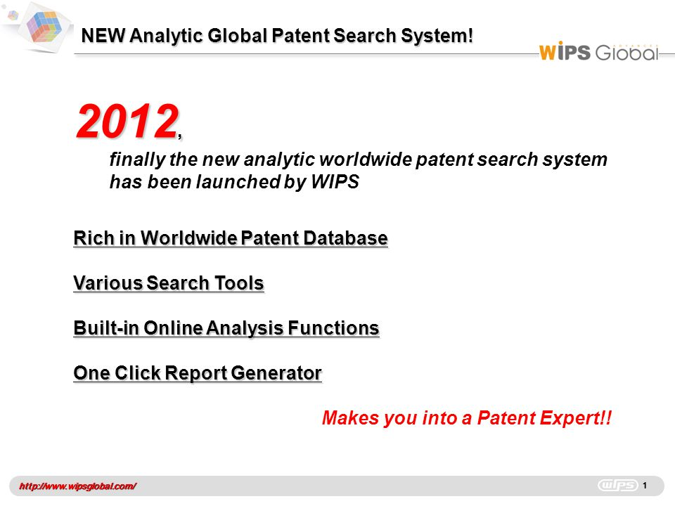 http://www.wipsglobal.com/ NEW Analytic Global Patent Search System! 1 2012, finally the new analytic worldwide patent search system has been launched
