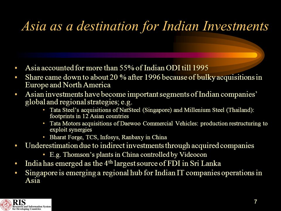 7 Asia as a destination for Indian Investments Asia accounted for more than 55% of Indian ODI till 1995 Share came down to about 20 % after 1996 becau