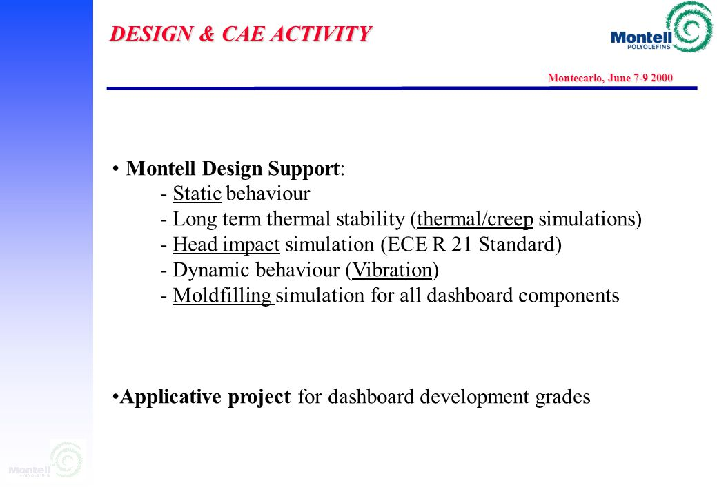 DESIGN & CAE ACTIVITY Montecarlo, June 7-9 2000 STRATEGY: concurrent engineering and simulation based design offered to selected partners STRATEGY: concurrent engineering and simulation based design offered to selected partners