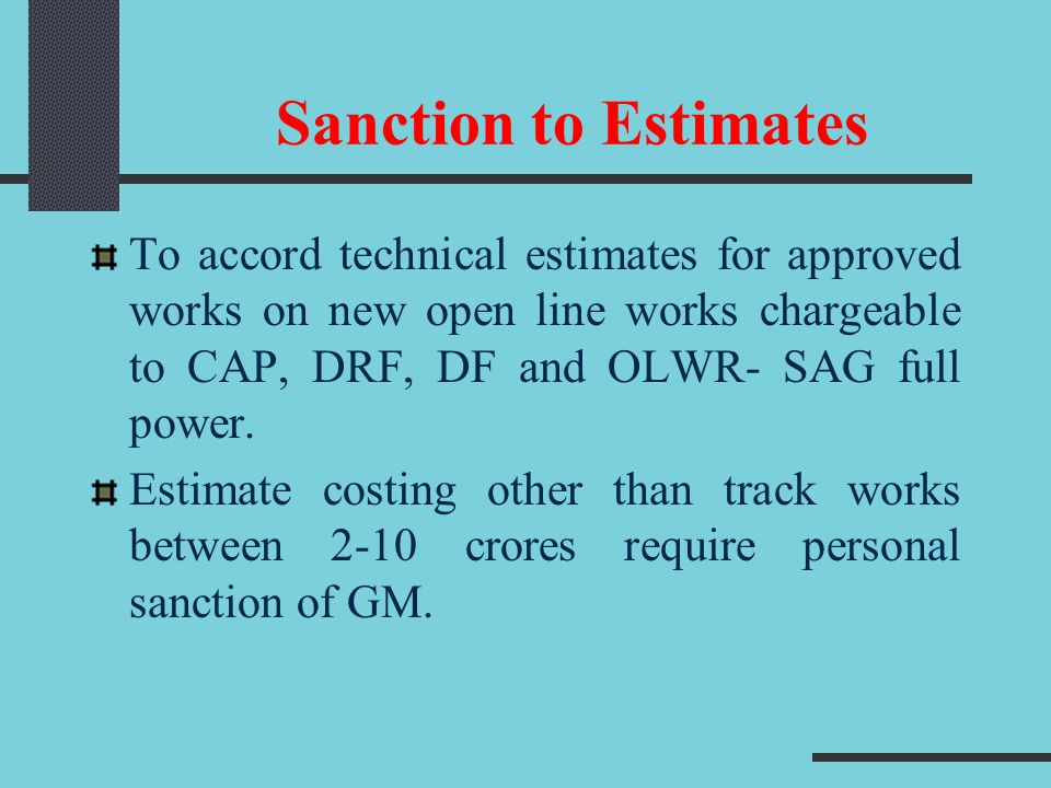 Sanction to Estimates To accord technical estimates for approved works on new open line works chargeable to CAP, DRF, DF and OLWR- SAG full power.